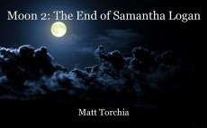 Moon 2: The End of Samantha Logan