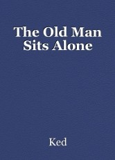 The Old Man Sits Alone