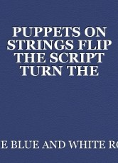 PUPPETS ON STRINGS FLIP THE SCRIPT TURN THE PAGE CHANGE THE GAME BRING A BETTER CHANGE