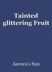 Tainted glittering Fruit