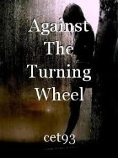 Against The Turning Wheel