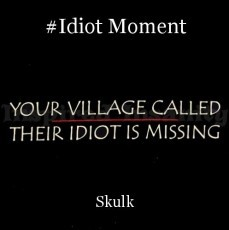 #Idiot Moment