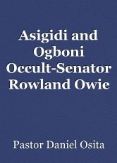 Asigidi and Ogboni Occult-Senator Rowland Owie was a member of Asigidi, Ogboni  and other societies in Nigeria before he find Jesus Christ
