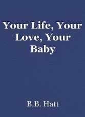 Your Life, Your Love, Your Baby