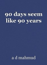 90 days seem like 90 years