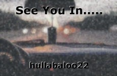 See You In.....