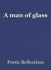 A man of glass