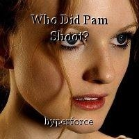 Who Did Pam Shoot?
