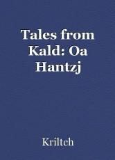 Tales from Kald: Oa Hantzj