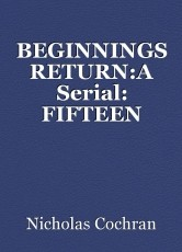 BEGINNINGS RETURN:A Serial: FIFTEEN