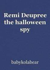 Remi Deupree the halloween spy