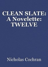 CLEAN SLATE: A Novelette: TWELVE