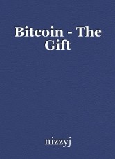 Bitcoin - The Gift