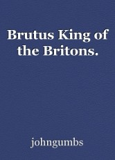 Brutus King of the Britons.