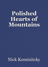 Polished Hearts of Mountains