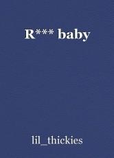 R*** baby