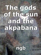 The gods of the sun and the akpabana