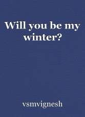 Will you be my winter?
