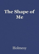 The Shape of Me