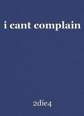 i cant complain