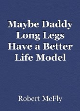 Maybe Daddy Long Legs Have a Better Life Model than We Do