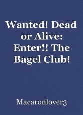 Wanted! Dead or Alive: Enter!! The Bagel Club!
