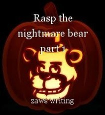 Rasp the nightmare bear part 1