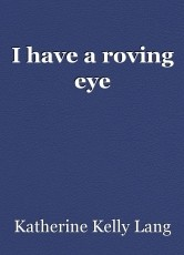 I have a roving eye