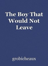The Boy That Would Not Leave