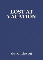 LOST AT VACATION
