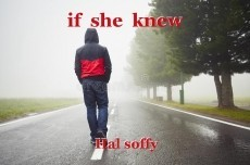 if  she  knew