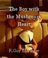 The Boy with the Mushroom Heart
