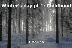 Winter's day pt 1: Childhood