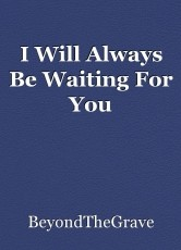 I Will Always Be Waiting For You