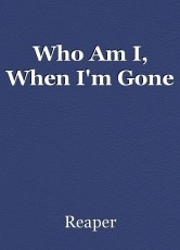 Who Am I, When I'm Gone