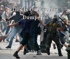 This Is On You, Big Dumperoo