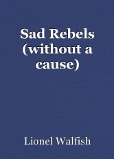 Sad Rebels (without a cause)
