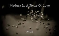 Medusa In A Stone Of Love