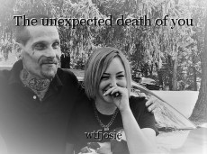 The unexpected death of you