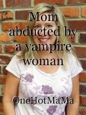 Mom abducted by a vampire woman
