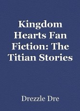 Kingdom Hearts Fan Fiction: The Titian Stories