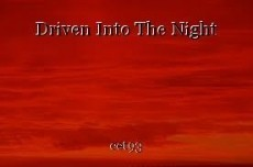 Driven Into The Night