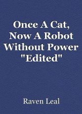 """Once A Cat, Now A Robot Without Power """"Edited"""""""