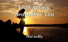 I will Always  Remember  You