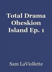 Total Drama Oheskion Island Ep. 1