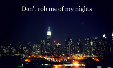 Don't rob me of my nights