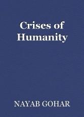 Crises of Humanity