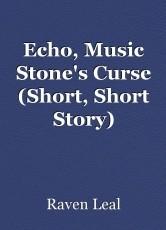Echo, Music Stone's Curse (Short, Short Story)