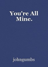 You're All Mine.