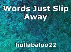 Words Just Slip Away